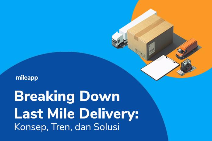 Last mile delivery konsep, tren, solusi
